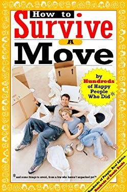 How to Survive a Move: By Hundreds of Happy People Who Did EB2370004379586