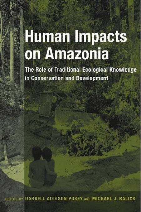 Human Impacts on Amazonia: The Role of Traditional Ecological Knowledge in Conservation and Development EB2370004275956