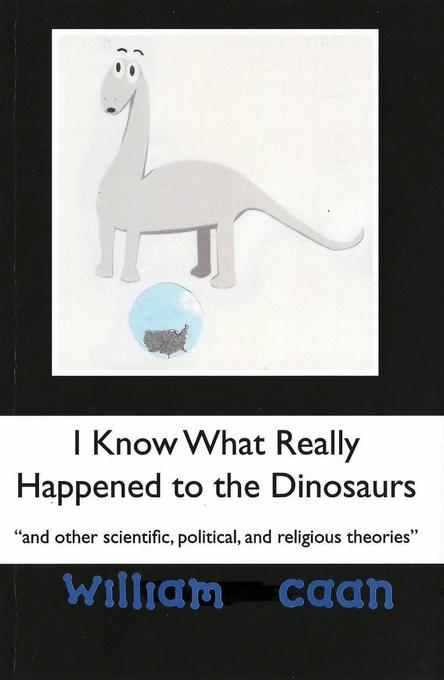 I Know What Really Happened to the Dinosaurs (and Other Scientific, Political, and Religious Theories) EB2370004458694
