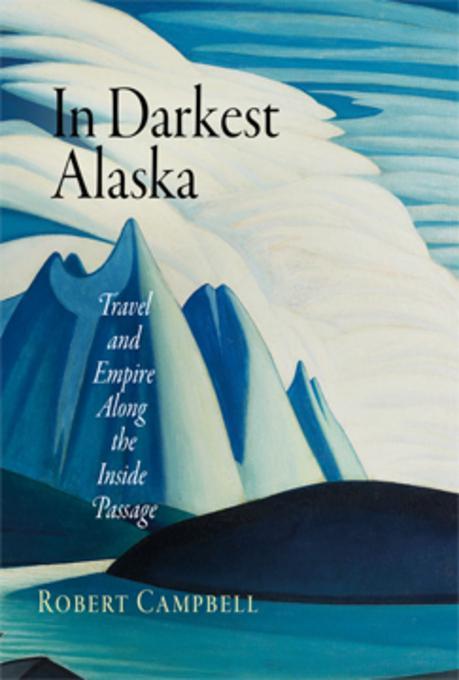 In Darkest Alaska: Travel and Empire Along the Inside Passage EB2370004381831