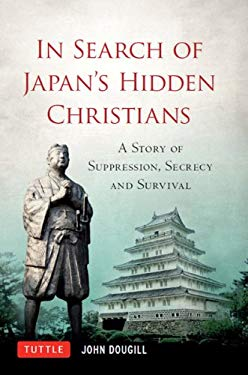 In Search of Japan's Hidden Christians: A Story of Suppression, Secrecy and Survival EB2370004257242