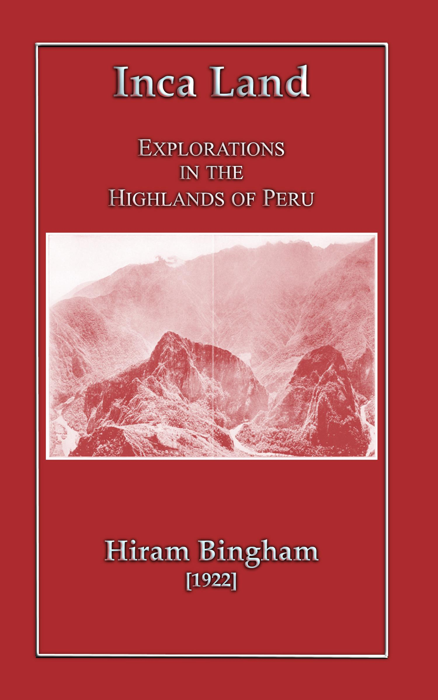 Inca Land - Explorations in the Highlands of Peru EB2370003812282
