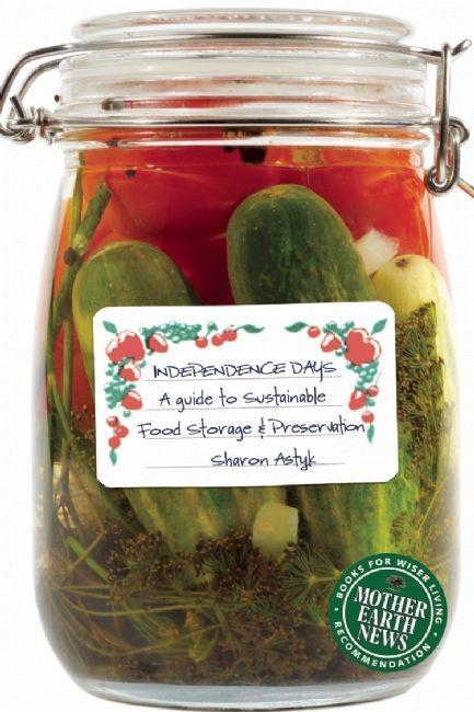 Independence Days: A Guide to Sustainable Food Storage & Preservation EB2370003371161