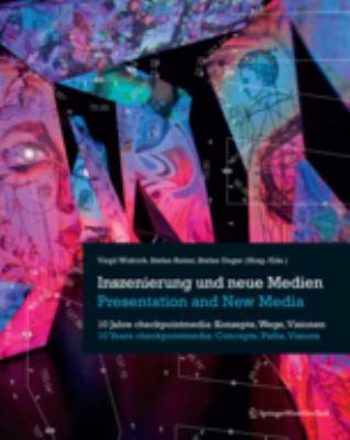 Inszenierung Und Neue Medien/Presentation And New Media: 10 Jahre Checkpointmedia: Konzepte, Wege, Visionen/10 Years Checkpointmedia: Concepts, Paths,