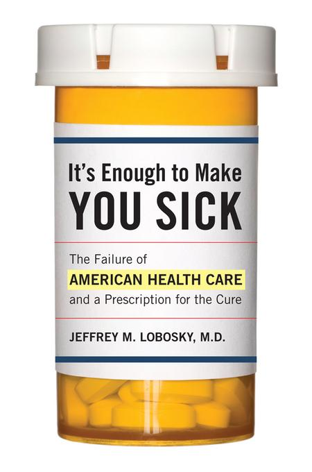 It's Enough to Make You Sick: The Failure of American Health Care and a Prescription for the Cure EB2370004382050