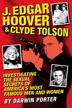 J. Edgar Hoover and Clyde Tolson: Investigating the Sexual Secrets of America's Most Famous Men and Women EB2370004226521