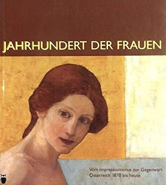 Jahrhundert Der Frauen: Vom Impressionismus Zur Gegenwart, Osterreich 1870 Bis Heute - Brugger, Ingried