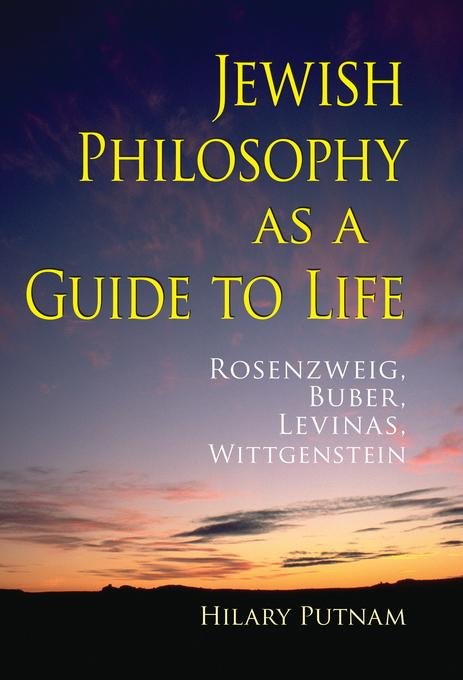 Jewish Philosophy as a Guide to Life: Rosenzweig, Buber, Levinas, Wittgenstein EB2370004457291