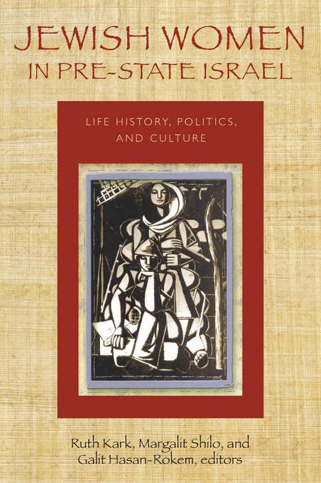 Jewish Women in Pre-State Israel: Life History, Politics, and Culture EB2370004394466