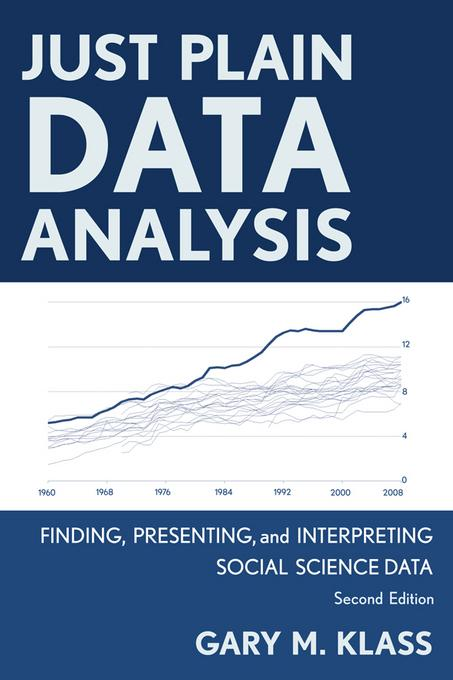 Just Plain Data Analysis: Finding, Presenting, and Interpreting Social Science Data EB2370004363103