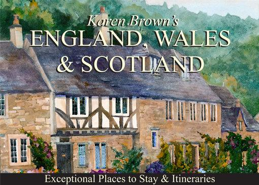 Karen Brown's England, Wales & Scotland: Exceptional Places to Stay & Itineraries EB2370004471716