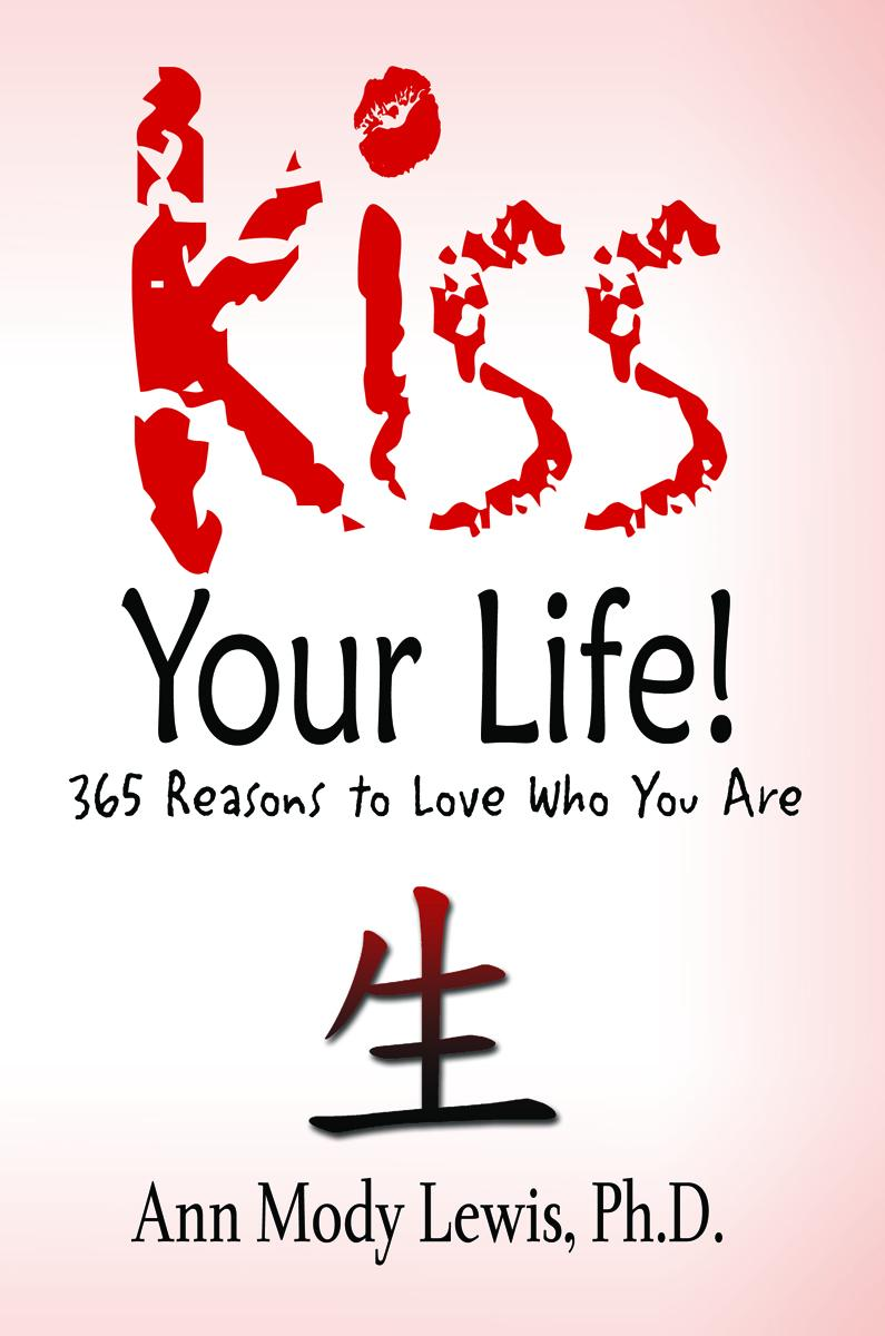 Kiss Your Life! 365 Reasons to Love Who You Are EB2370003281507