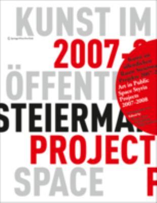 Kunst Im Offentlichen Raum Steiermark/Art In Public Space: Projekte/Projects 2007-2008 9783709101186