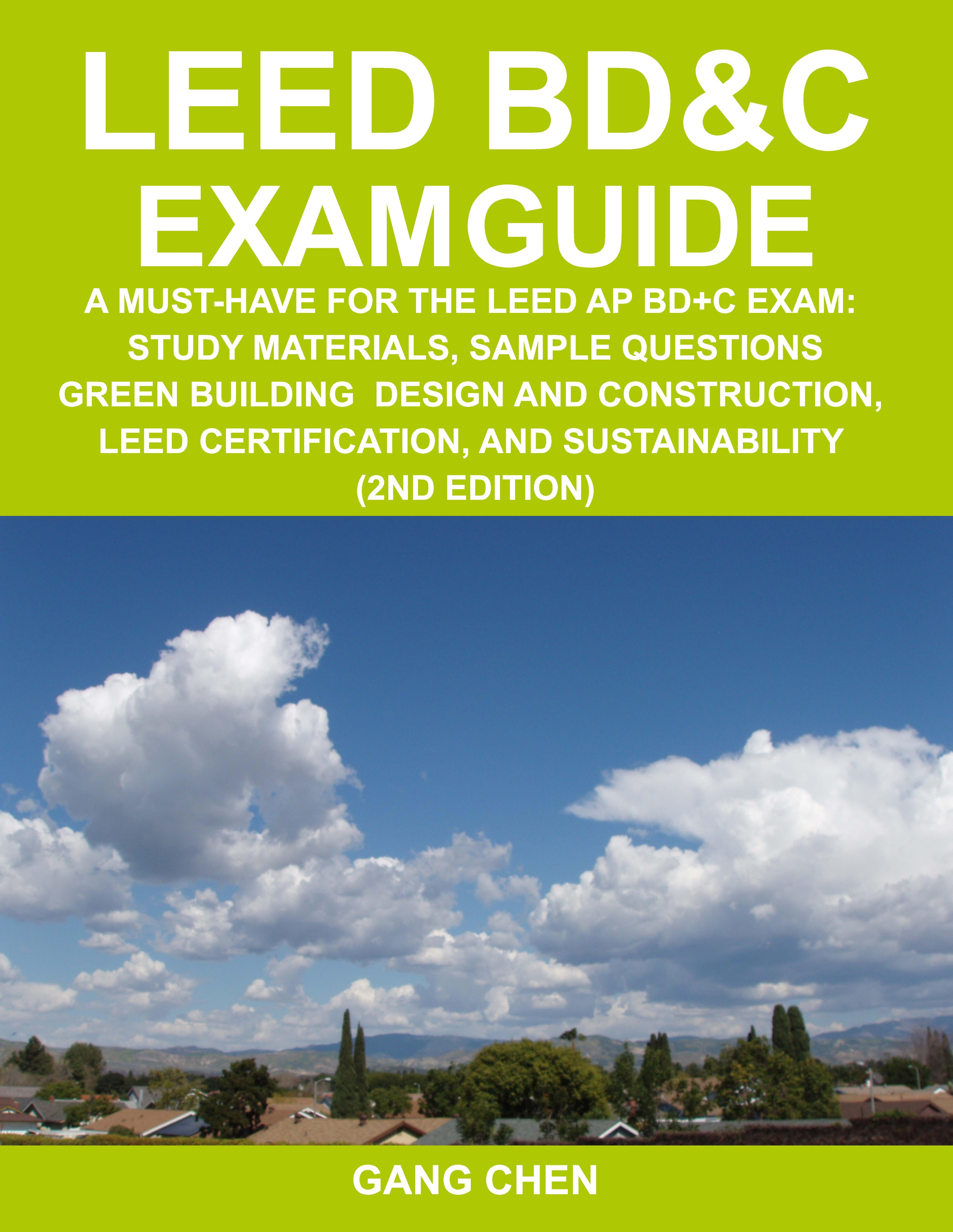 LEED BD&C EXAM GUIDE: a must-have for the LEED AP BD+C Exam: study materials, sample questions, green building design and construction, LEED certifica EB2370003088564