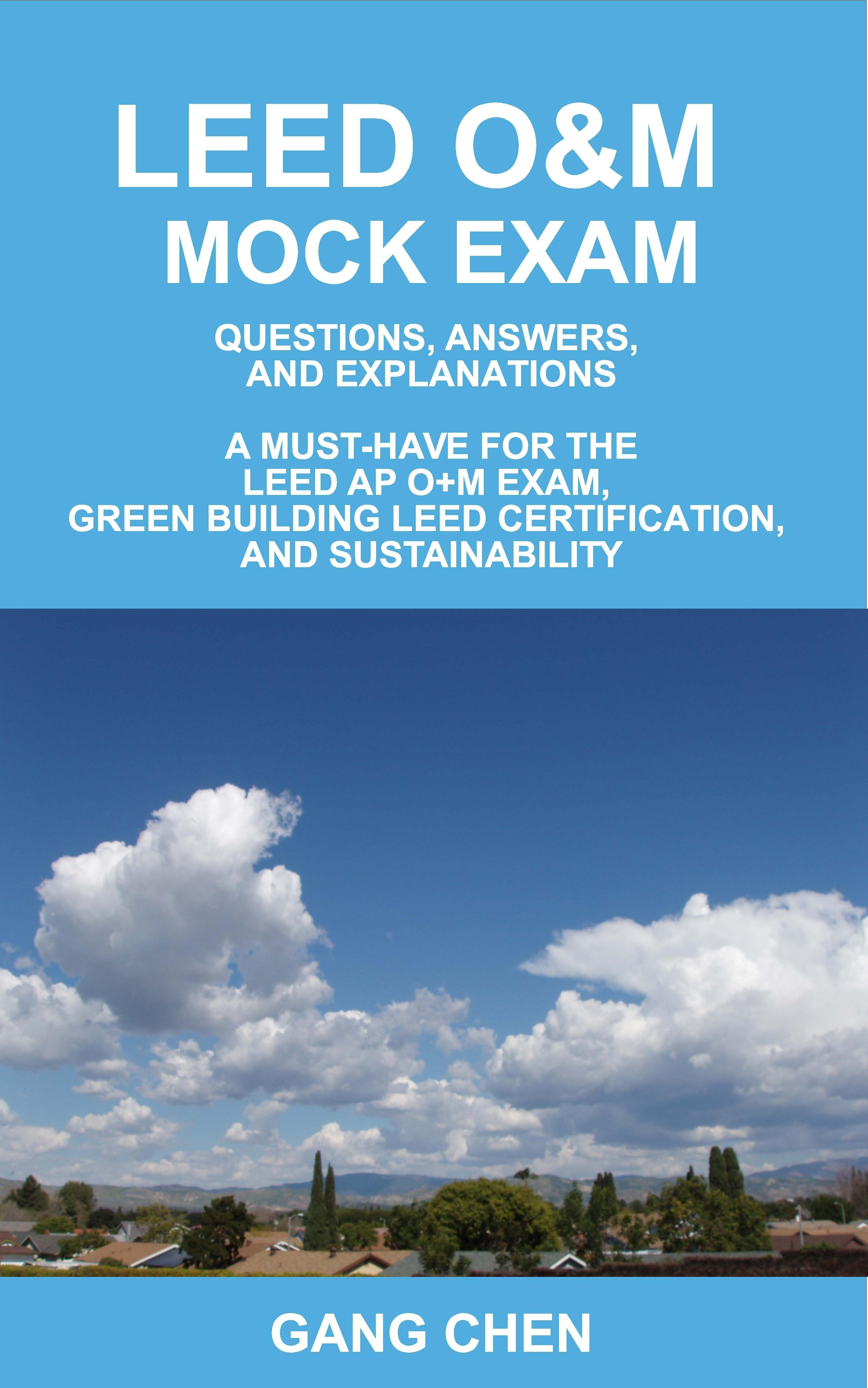 LEED O&M MOCK EXAM: Questions, Answers, and Explanations, A Must-Have for the LEED AP O+M Exam, Green Building LEED Certification, and Sustainability EB2370002912587