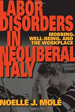 Labor Disorders in Neoliberal Italy: Mobbing, Well-Being, and the Workplace EB2370004341910