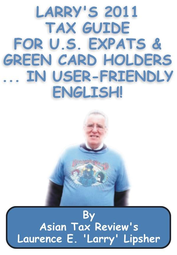 Larry's 2011 Tax Guide for U.S. Expats & Green Card Holders....in User-Friendly English! EB2370003215021