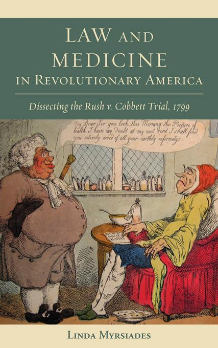 Law and Medicine in Revolutionary America: Dissecting the Rush v. Cobbett Trial, 1799 EB2370004382142