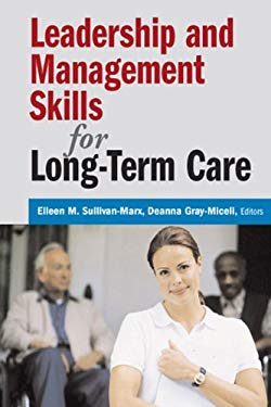 Leadership and Management Skills for Long-Term Care Eileen M. Sullivan-marx and Deanna Gray-Miceli