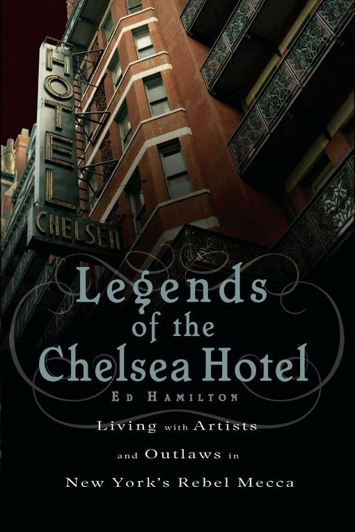 Legends of the Chelsea Hotel: Living with Artists and Outlaws in New York's Rebel Mecca EB2370002914345