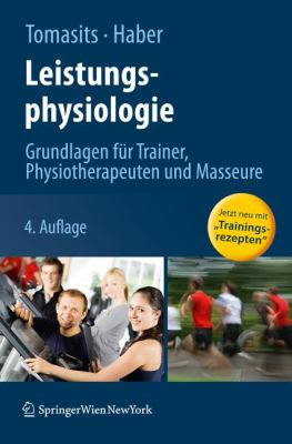 Leistungsphysiologie: Grundlagen Fur Trainer, Physiotherapeuten Und Masseure (4., Neu Bearb. Aufl.)