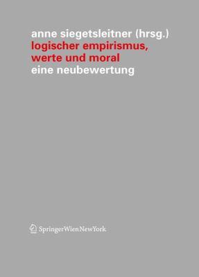 Logischer Empirismus, Werte Und Moral: Eine Neubewertung 9783709101599