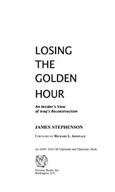 Losing the Golden Hour: An Insider's View of Iraq's Reconstruction EB2370004234700