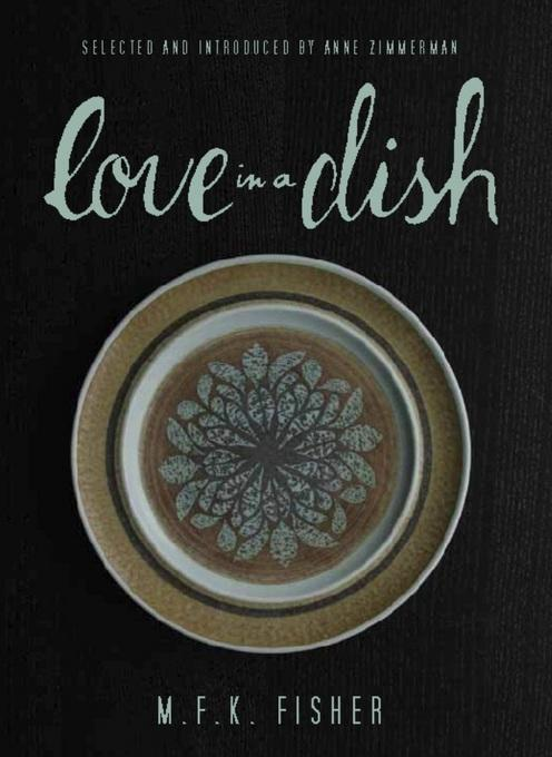 Love in a Dish . . . and Other Culinary Delights by M.F.K. Fisher EB2370003808643