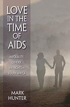 Love in the Time of AIDS: Inequality, Gender, and Rights in South Africa EB2370004547046