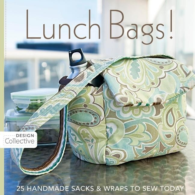 Lunch Bags: 25 Handmade Sacks & Wraps to Sew Today EB2370003840131