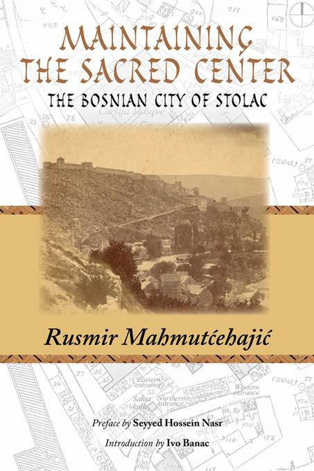 Maintaining the Sacred Center: The Bosnian City of Stolac EB2370003814194