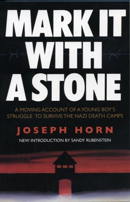 Mark It with a Stone: A Moving Account of a Young Boy's Struggle to Survive the Nazi Death Camps EB2370004225661
