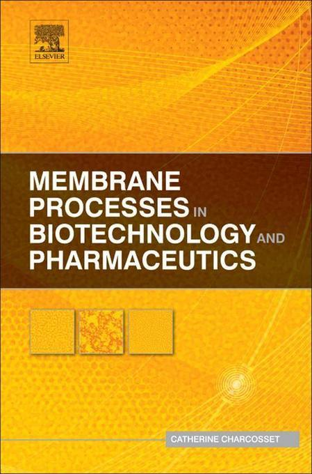 Membrane Processes in Biotechnology and Pharmaceutics EB2370004367484