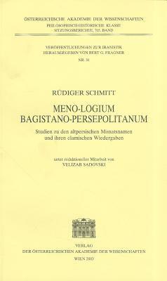 Meno-Logium Bagistano-Persepolitanum: Studien Zu Den Altpersischen Monatsnamen Und Ihren Elamischen Wiedergaben 9783700132486