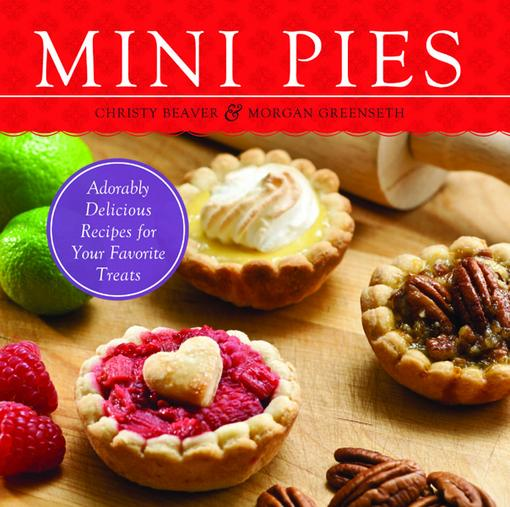 Mini Pies: Adorable and Delicious Recipes for Your Favorite Treats EB2370003843101