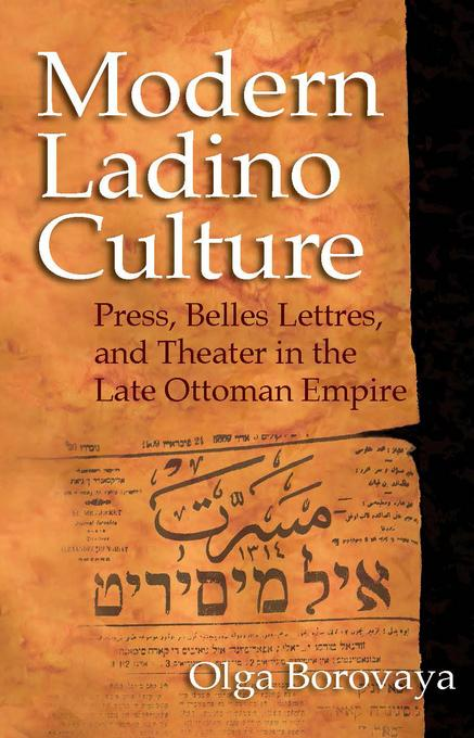 Modern Ladino Culture: Press, Belles Lettres, and Theater in the Late Ottoman Empire EB2370004240145