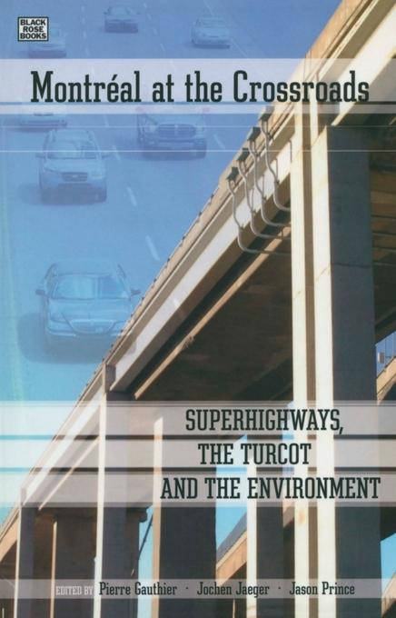 Montreal at the Crossroads: Super Highways, the Turcot and the Environment EB2370003881783