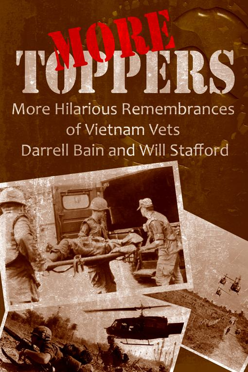 More Toppers! - More Hilarious Remembrances of Vietnam Vets Darrell Bain and Will Stafford EB2370003480917