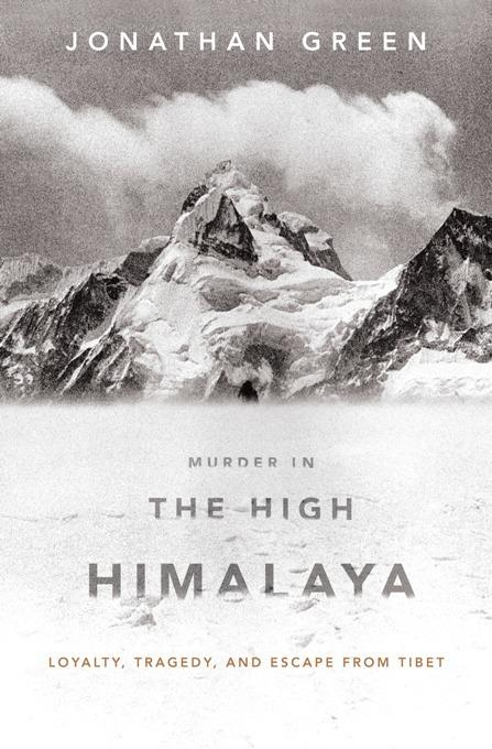 Murder in the High Himalaya: Loyalty, Tragedy, and Escape from Tibet EB2370003372014