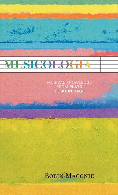 Musicologia: Musical Knowledge from Plato to John Cage EB2370004548692