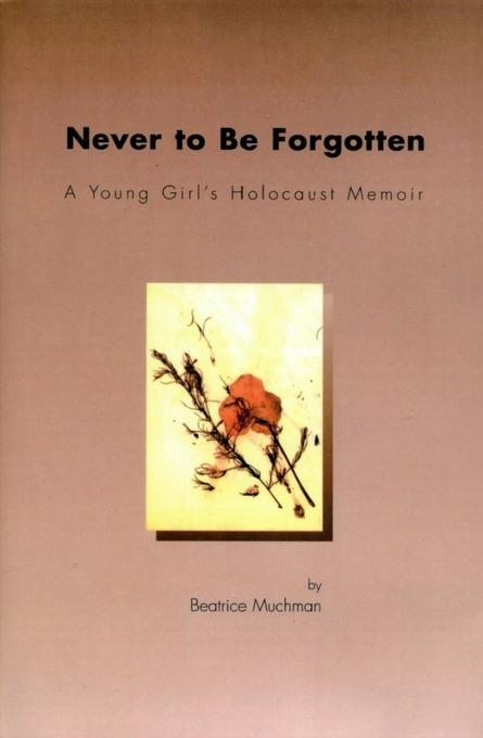 Never to Be Forgotten: A Young Girl's Holocaust Memoir EB2370004382852