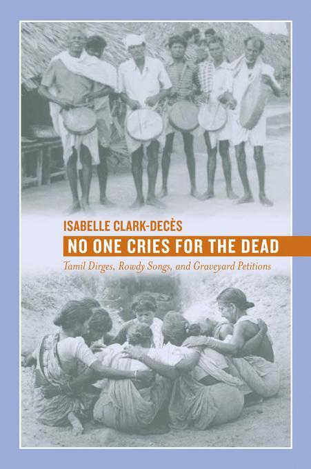 No One Cries for the Dead: Tamil Dirges, Rowdy Songs, and Graveyard Petitions EB2370003859409