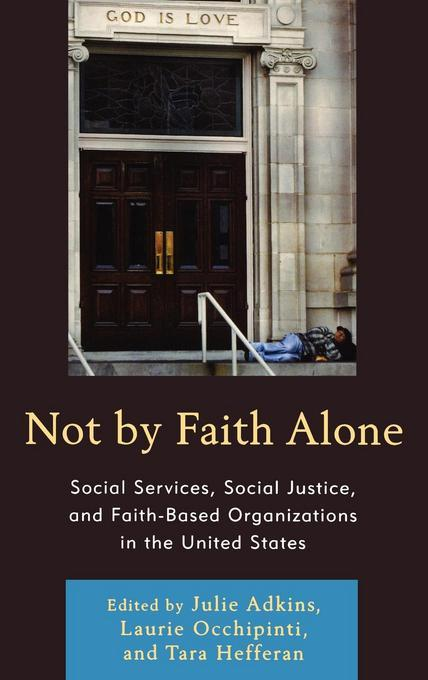 Not by Faith Alone: Social Services, Social Justice, and Faith-Based Organizations in the United States EB2370004548104