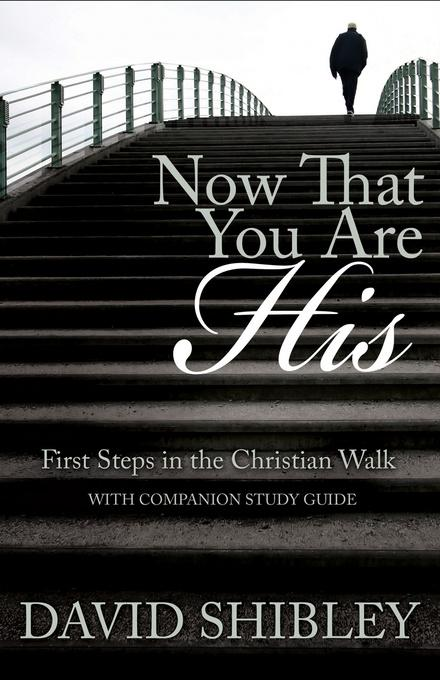Now That You Are His: First Steps in the Christian Walk EB2370004368689