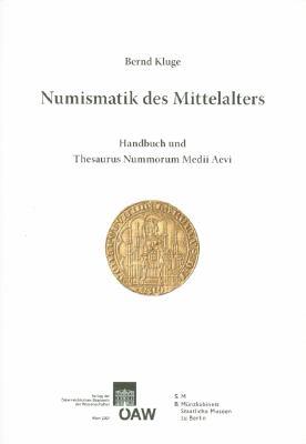 Numismatik Des Mittelalters. Band I: Handbuch Und Thesaurus Nummorum Medii Aevi 9783700139324