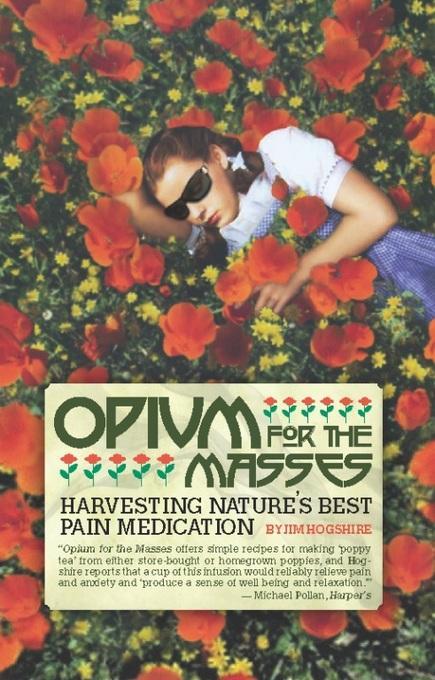 Opium for the Masses: Harvesting Nature's Best Pain Medication EB2370003369182