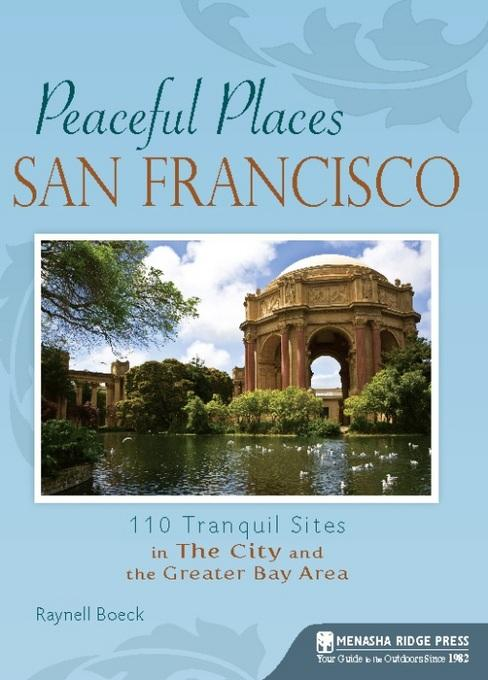 Peaceful Places: San Francisco: 100+ Tranquil Sites in The City and the Greater Bay Area EB2370003369861