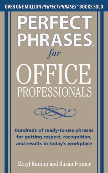 Perfect Phrases for Office Professionals: Hundreds of ready-to-use phrases for getting respect, recognition, and results in today's workplace (Perfect Phrases Series) Meryl Runion and Susan Fenner