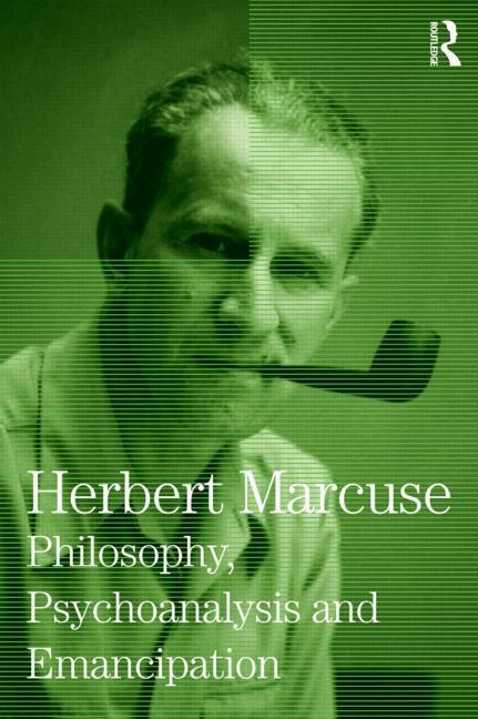 Philosophy, Psychoanalysis and Emancipation: Collected Papers of Herbert Marcuse, Volume Five