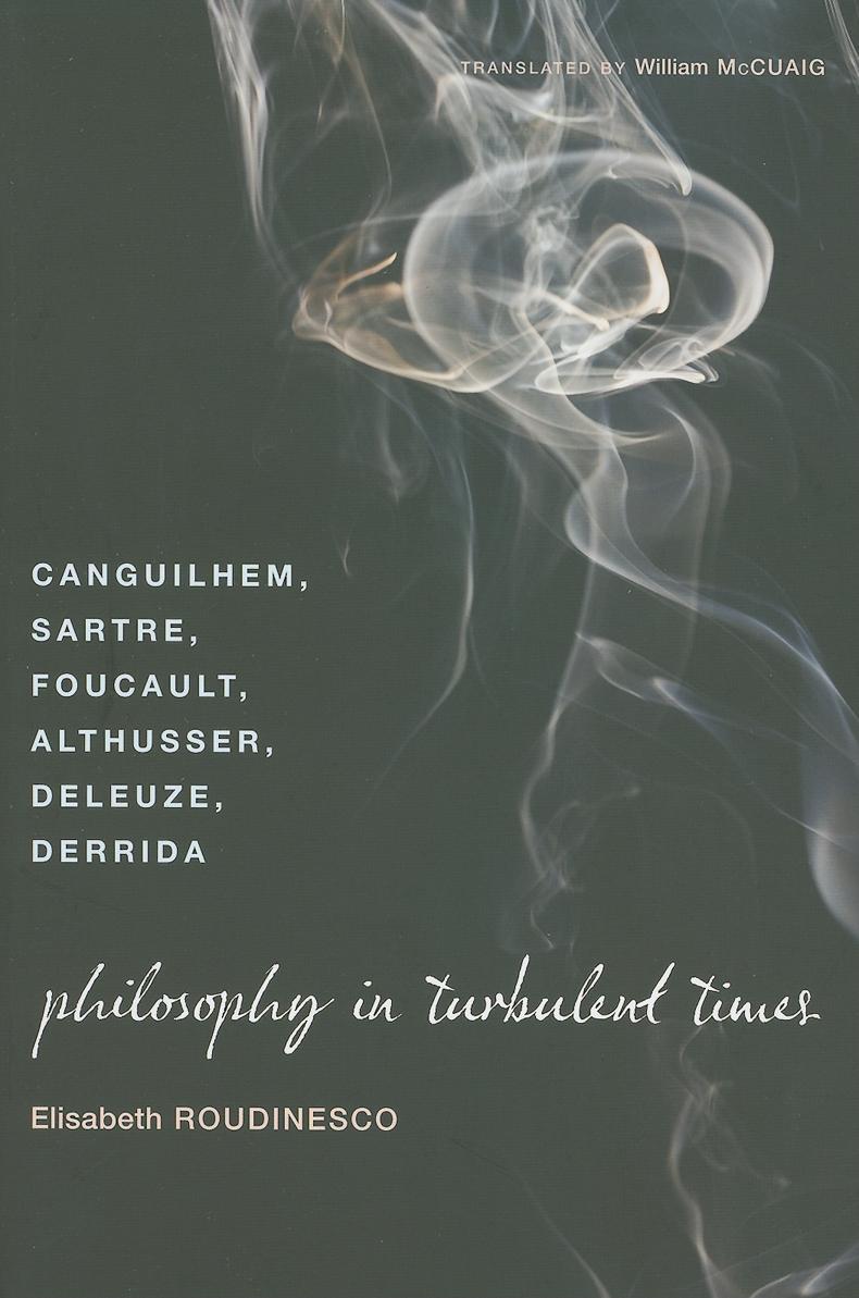 Philosophy in Turbulent Times: Canguilhem, Sartre, Foucault, Althusser, Deleuze, Derrida EB2370004183152
